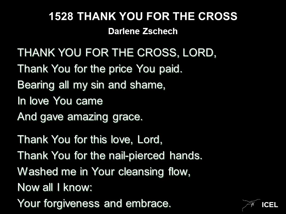 ICEL 1528THANK YOU FOR THE CROSS THANK YOU FOR THE CROSS, LORD, Thank You for the price You paid.