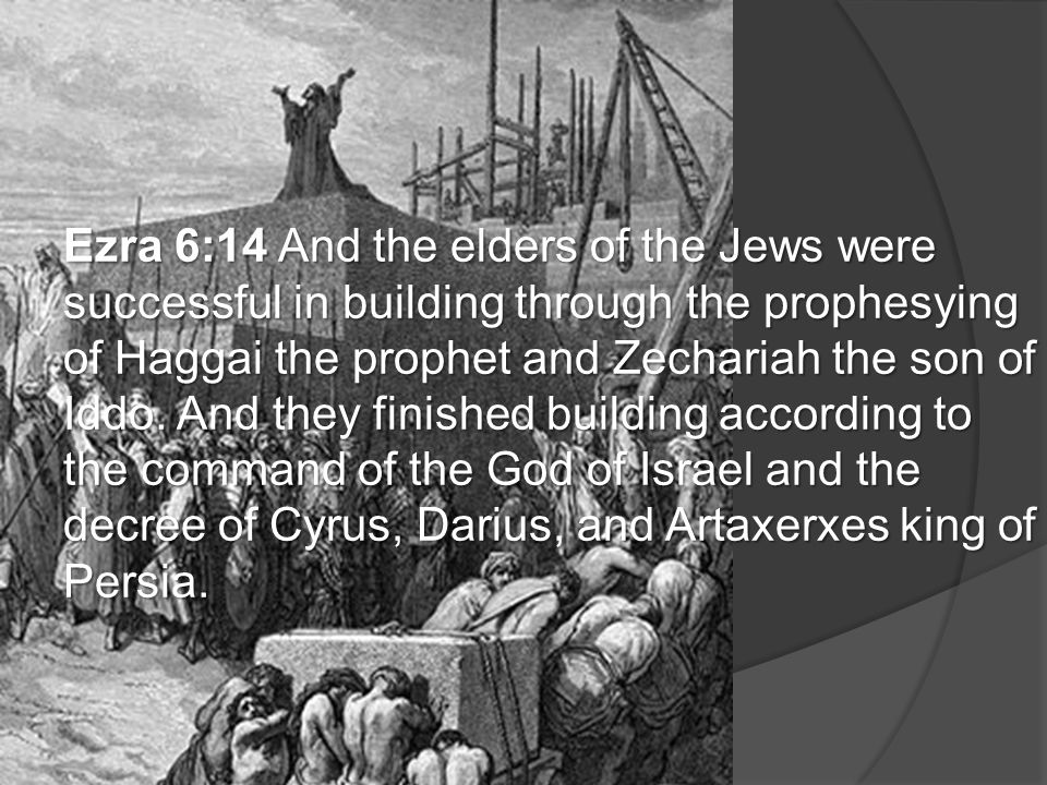 Bible Survey – Haggai Ezra 6:14 And the elders of the Jews were successful in building through the prophesying of Haggai the prophet and Zechariah the