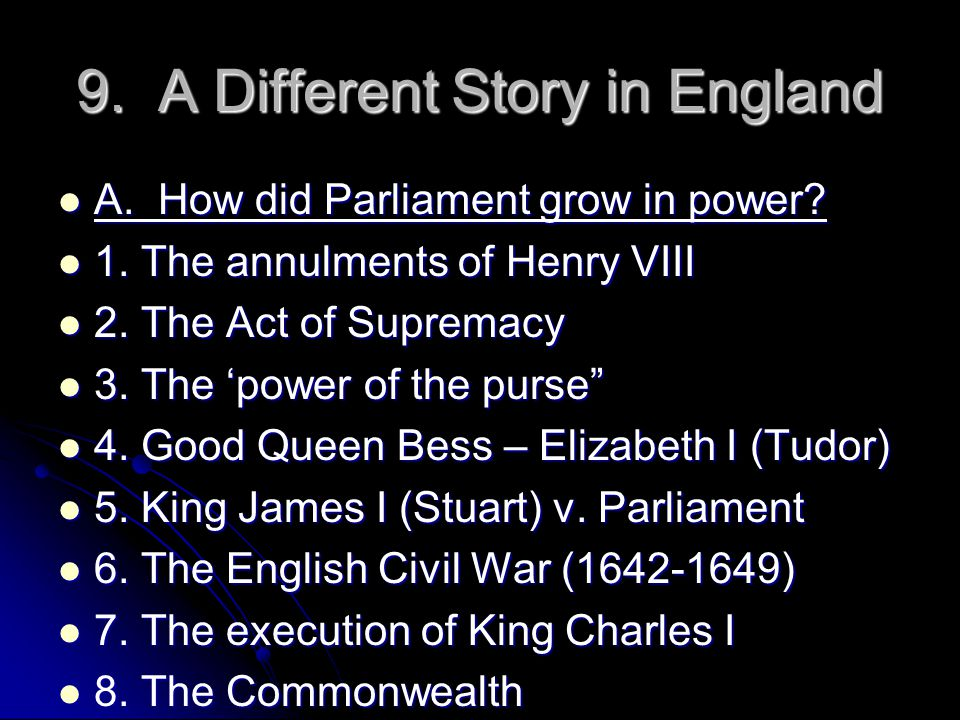 9. A Different Story in England A. How did Parliament grow in power? A. How did Parliament grow in power? 1. The annulments of Henry VIII 1. The annul