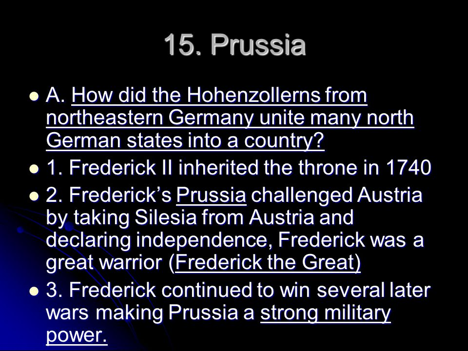 15. Prussia A. How did the Hohenzollerns from northeastern Germany unite many north German states into a country? A. How did the Hohenzollerns from no