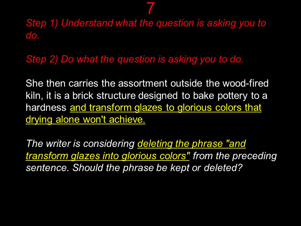 7 Step 1) Understand what the question is asking you to do.