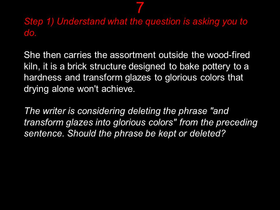 7 Step 1) Understand what the question is asking you to do. She then carries the assortment outside the wood-fired kiln, it is a brick structure desig