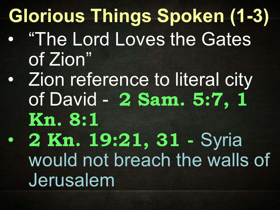 Glorious Things Spoken (1-3) The Lord Loves the Gates of Zion Zion reference to literal city of David - 2 Sam.