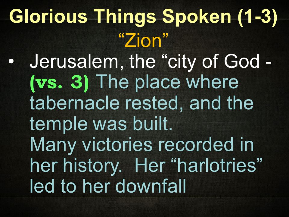 Glorious Things Spoken (1-3) Zion Jerusalem, the city of God - (vs.