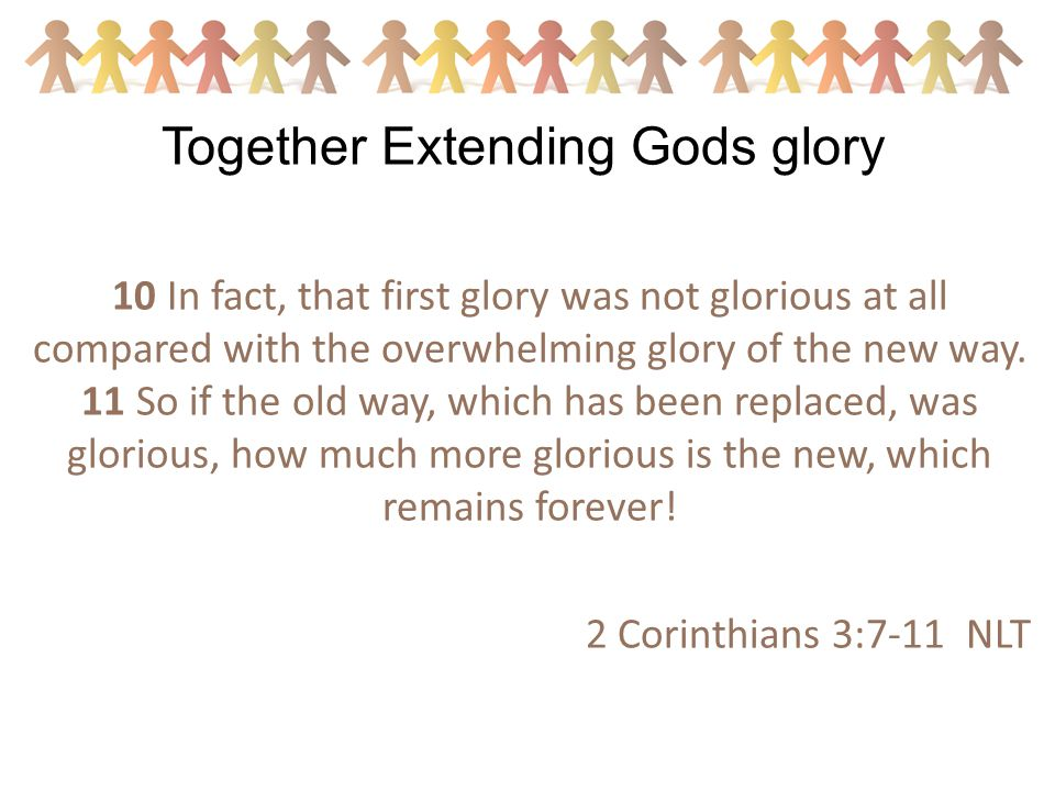 10 In fact, that first glory was not glorious at all compared with the overwhelming glory of the new way.