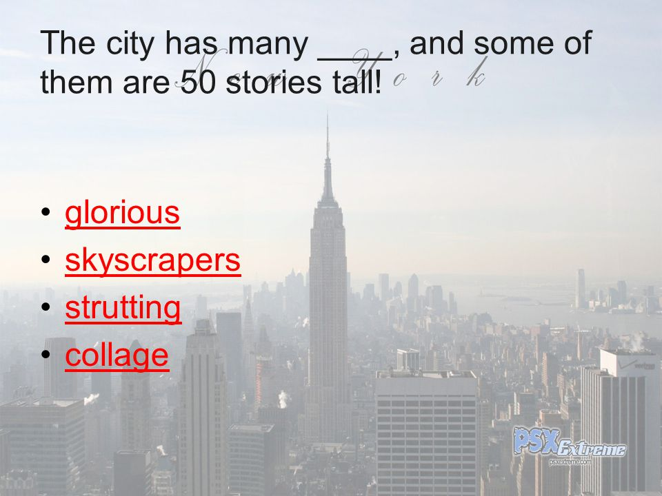 The city has many ____, and some of them are 50 stories tall.