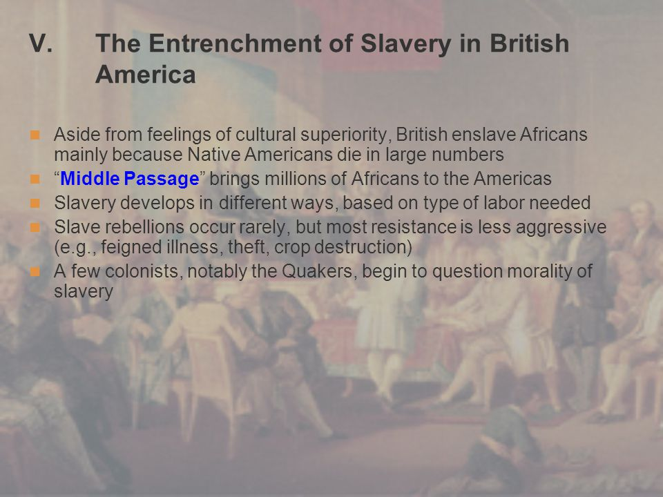V. The Entrenchment of Slavery in British America Aside from feelings of cultural superiority, British enslave Africans mainly because Native American