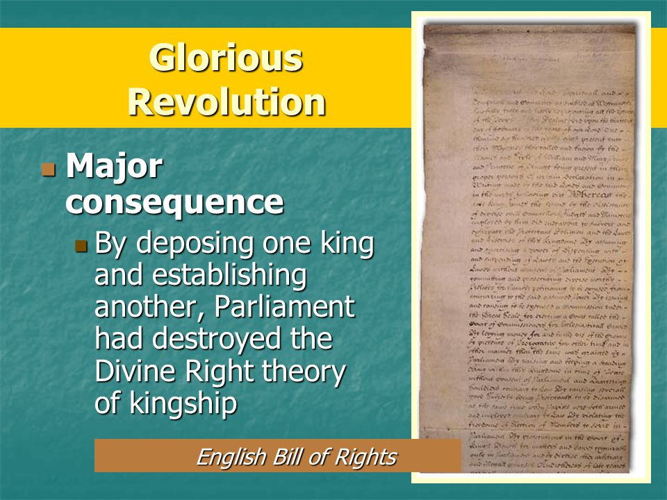 1689: William & Mary accepted throne and a Bill of Rights 1689: William & Mary accepted throne and a Bill of Rights Set forth Parliament's right to ma