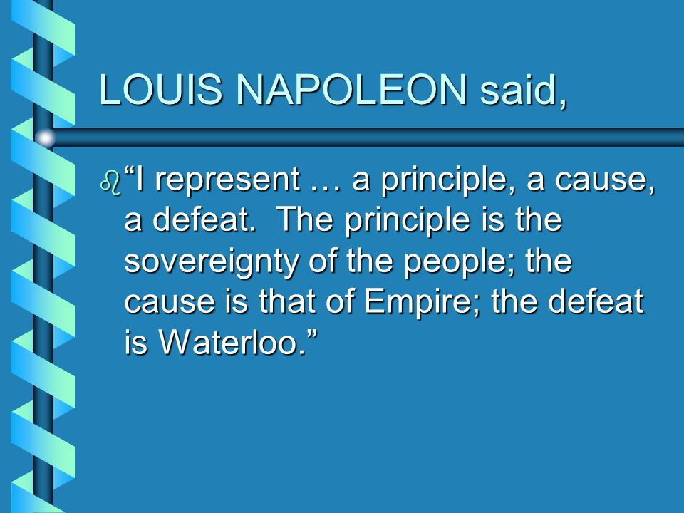 FRANCE - LOUIS NAPOLEON  Louis Napoleon ( 1808-1873) elected President of the Republic in Dec 1848elected President of the Republic in Dec 1848 WHY.
