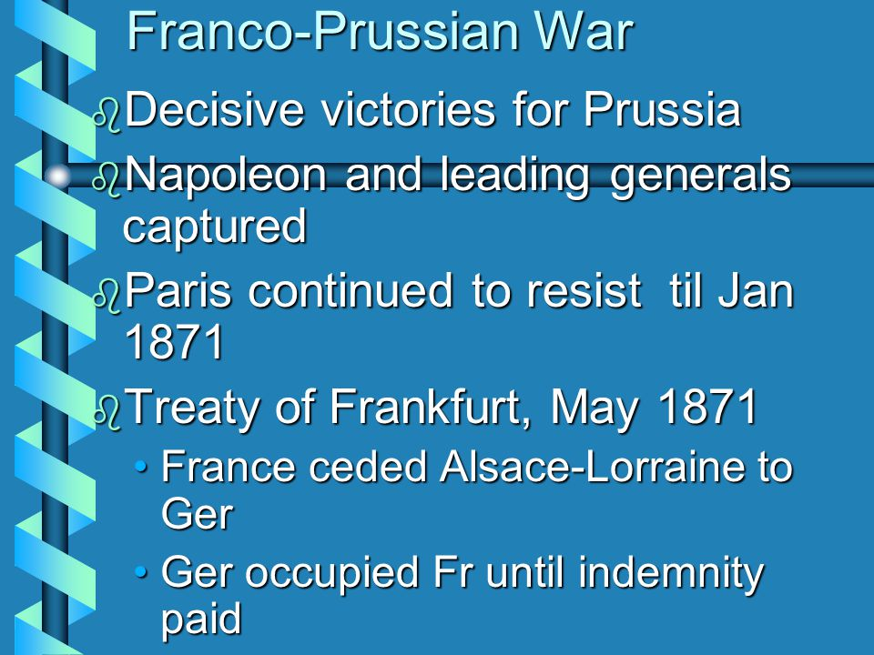 Franco-Prussian War 1870-71  Bismarck provokes to unify all Ger  Deteriorating relations between Fr and Prussia  Ems Dispatch, 1870 innocent issue turned into diplomatic crisis - propaganda campaigninnocent issue turned into diplomatic crisis - propaganda campaign France declares warFrance declares war