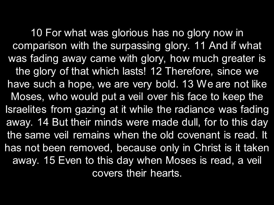 10 For what was glorious has no glory now in comparison with the surpassing glory.