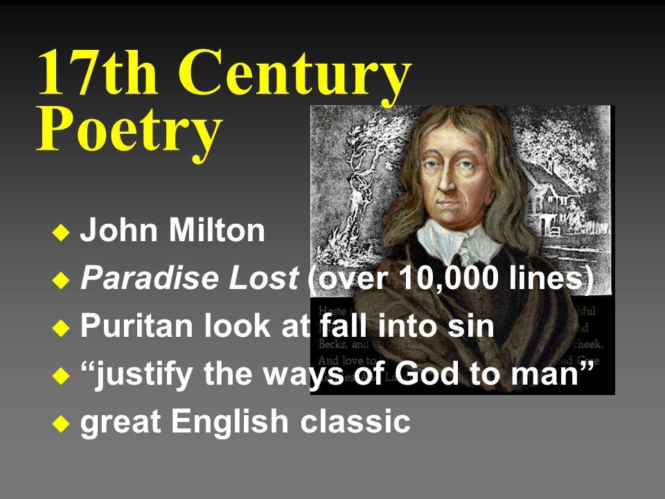 "u John Milton u Paradise Lost (over 10,000 lines) u Puritan look at fall into sin u ""justify the ways of God to man"" u great English classic 17th Cent"