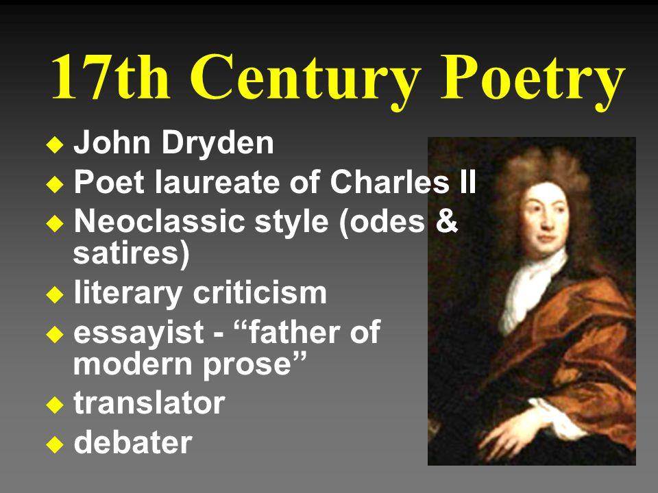 "u John Dryden u Poet laureate of Charles II u Neoclassic style (odes & satires) u literary criticism u essayist - ""father of modern prose"" u translato"