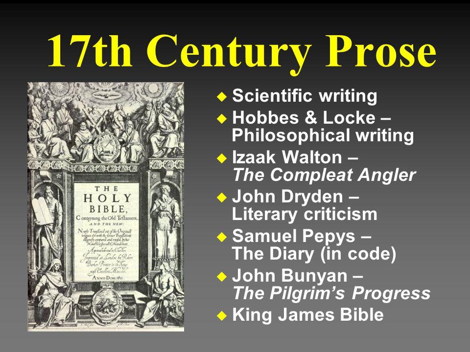 17th Century Prose u Scientific writing u Hobbes & Locke – Philosophical writing u Izaak Walton – The Compleat Angler u John Dryden – Literary critici