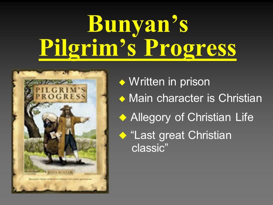 "Bunyan's Pilgrim's Progress u Written in prison u Main character is Christian u Allegory of Christian Life u ""Last great Christian classic"""