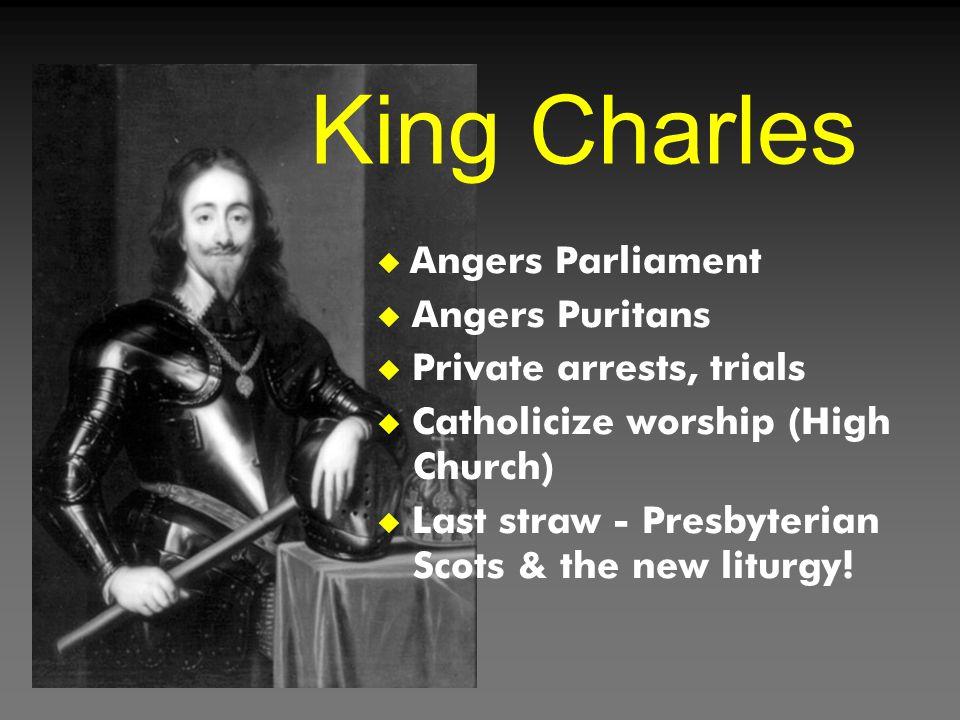  Angers Parliament u Angers Puritans u Private arrests, trials u Catholicize worship (High Church) u Last straw - Presbyterian Scots & the new liturg
