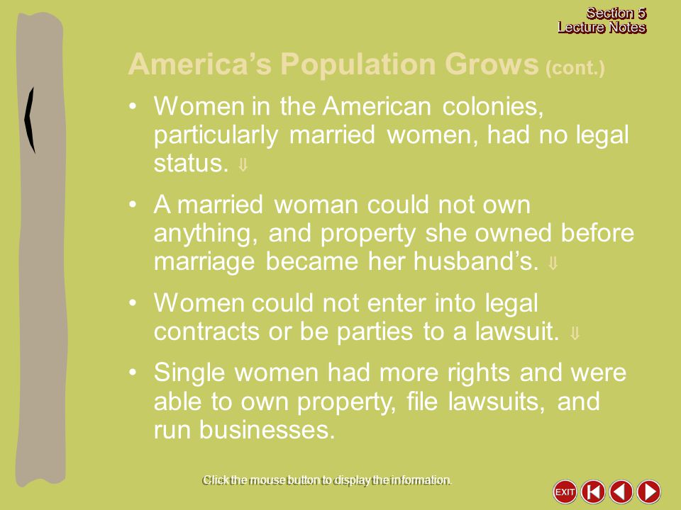 Women in the American colonies, particularly married women, had no legal status.  A married woman could not own anything, and property she owned befo