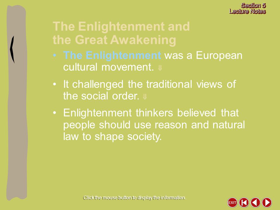The Enlightenment and the Great Awakening Click the mouse button to display the information. The Enlightenment was a European cultural movement.  It
