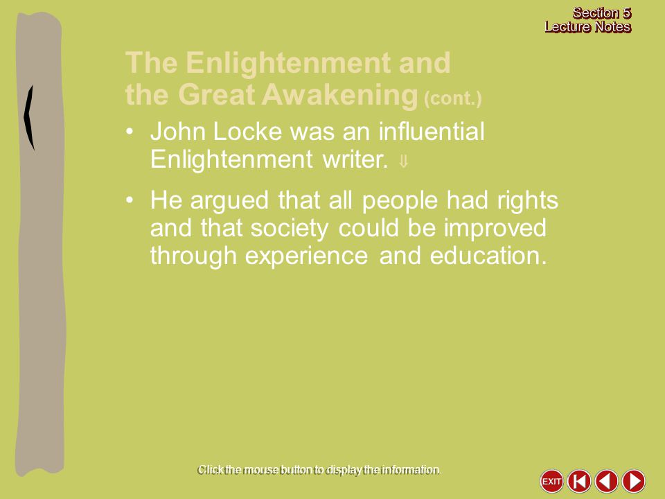 John Locke was an influential Enlightenment writer.  He argued that all people had rights and that society could be improved through experience and e