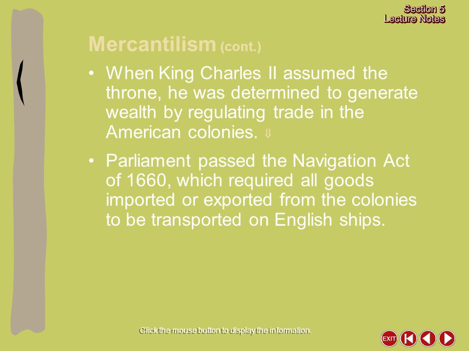 When King Charles II assumed the throne, he was determined to generate wealth by regulating trade in the American colonies.  Parliament passed the Na