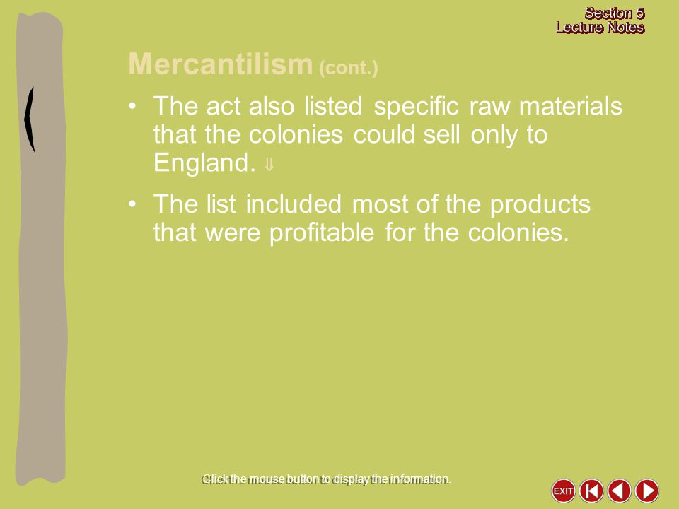 The act also listed specific raw materials that the colonies could sell only to England.  The list included most of the products that were profitable
