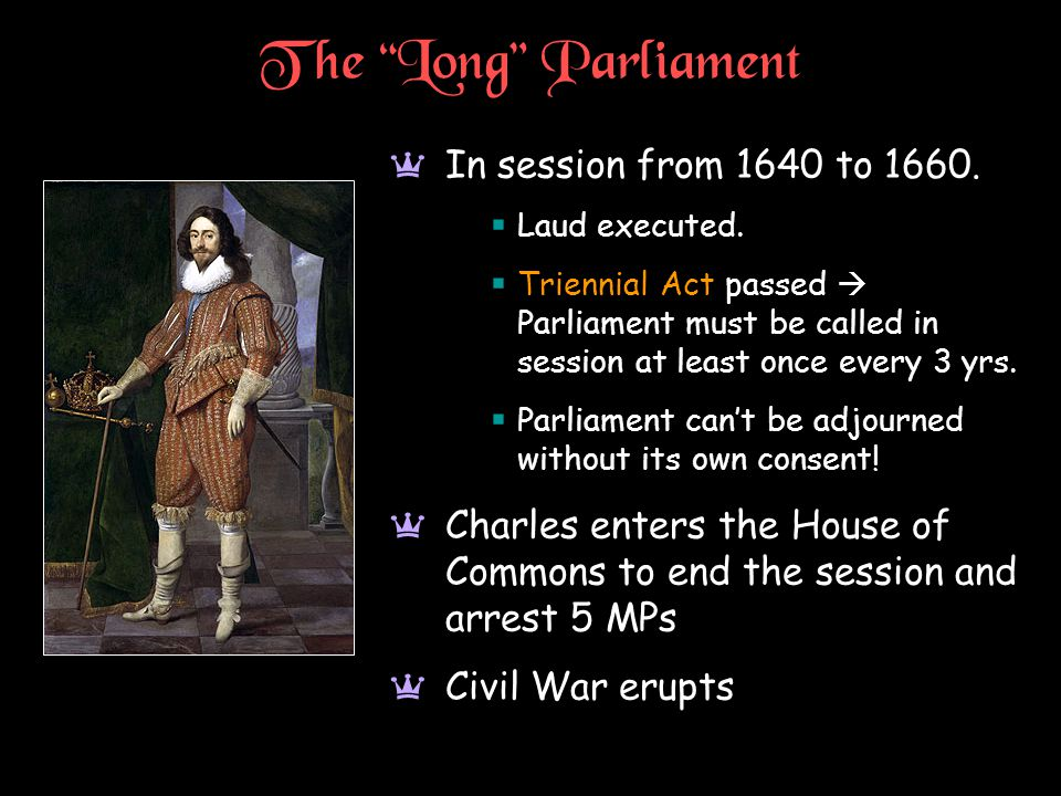 The Long Parliament a In session from 1640 to 1660.