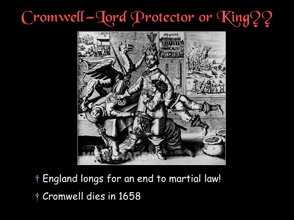 Cromwell—Lord Protector or King?? †England longs for an end to martial law! †Cromwell dies in 1658