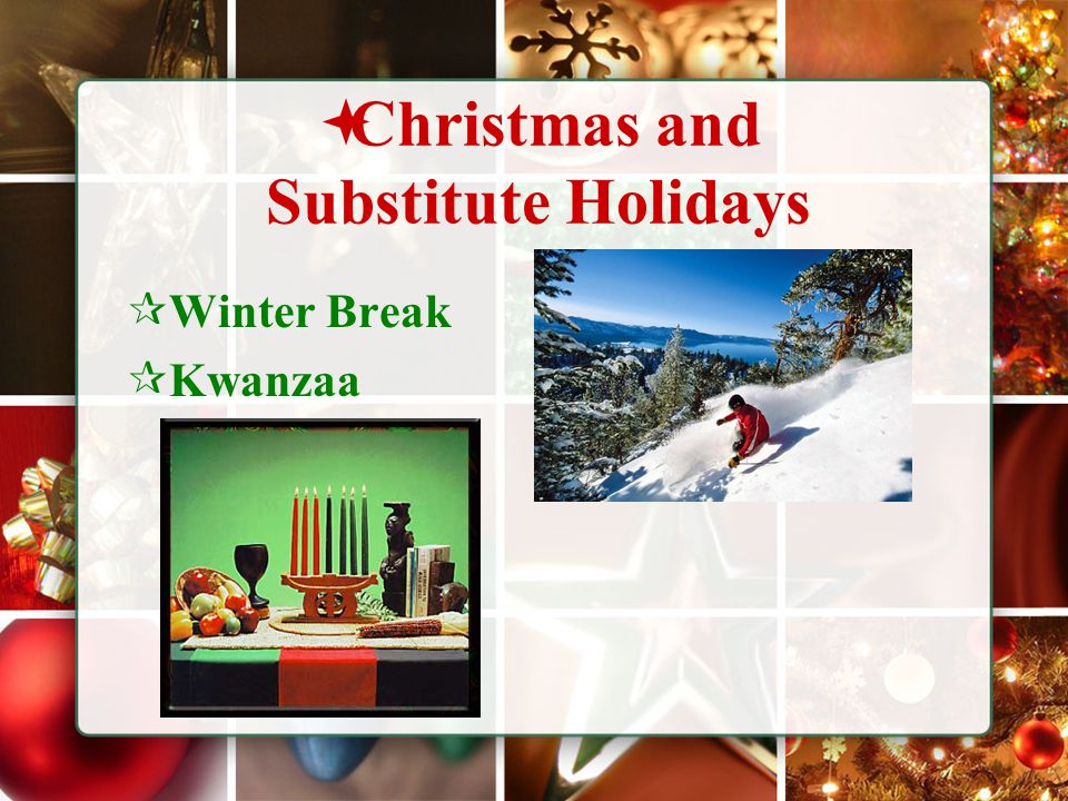  Christmas and Substitute Holidays  Winter Break  Kwanzaa