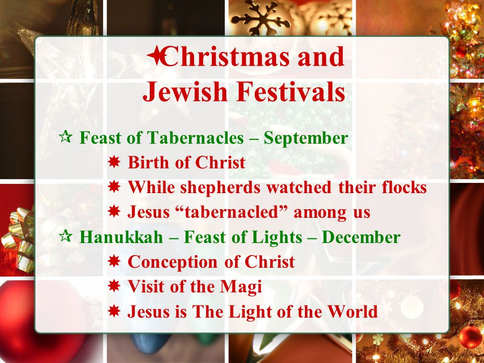 " Christmas and Jewish Festivals  Feast of Tabernacles – September  Birth of Christ  While shepherds watched their flocks  Jesus ""tabernacled"" amo"