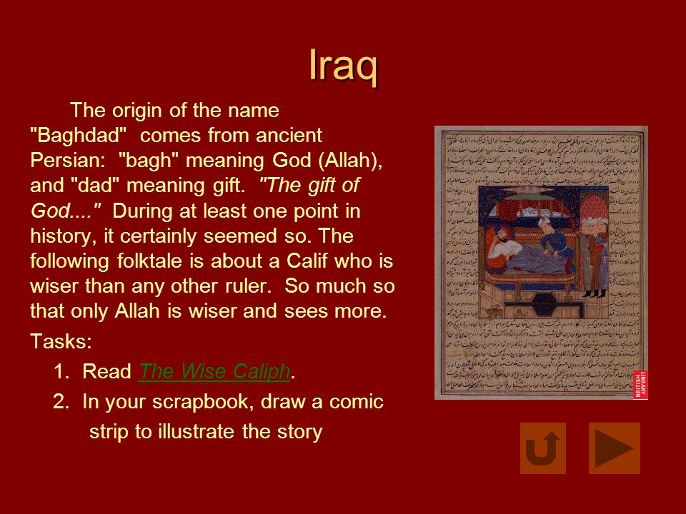 The Wise Caliph Once, in the great and glorious city of Bagdad, there was a Caliph—Commander of the Faithful and ruler of all Islam.