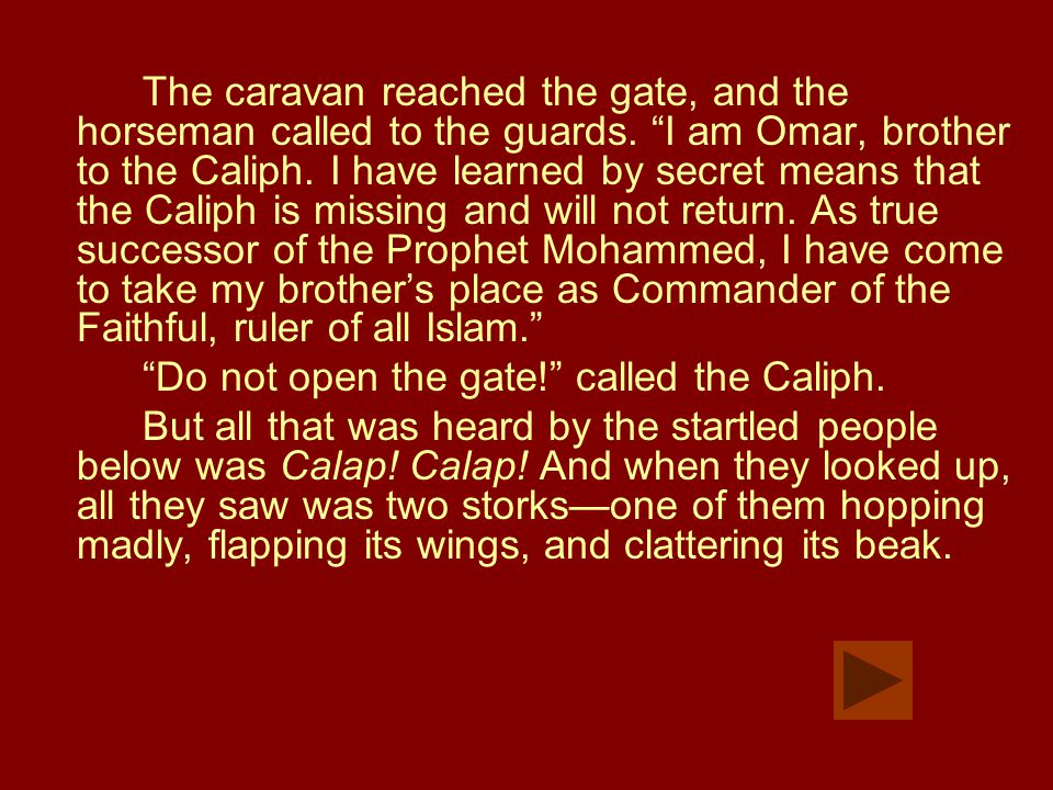 "The caravan reached the gate, and the horseman called to the guards. ""I am Omar, brother to the Caliph. I have learned by secret means that the Caliph"