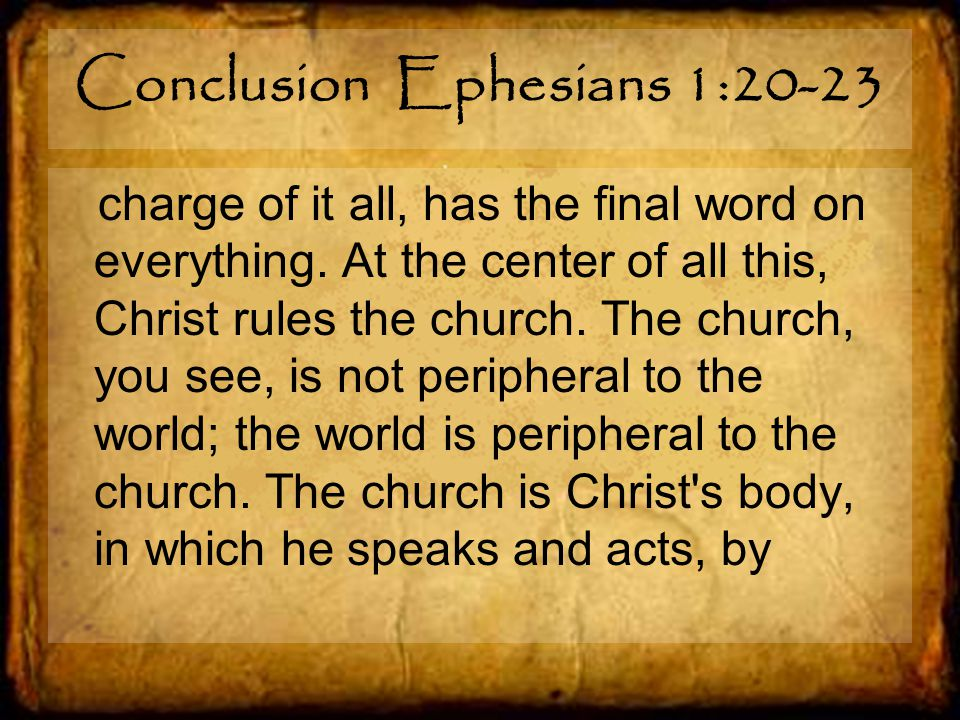Conclusion Ephesians 1:20-23 charge of it all, has the final word on everything.