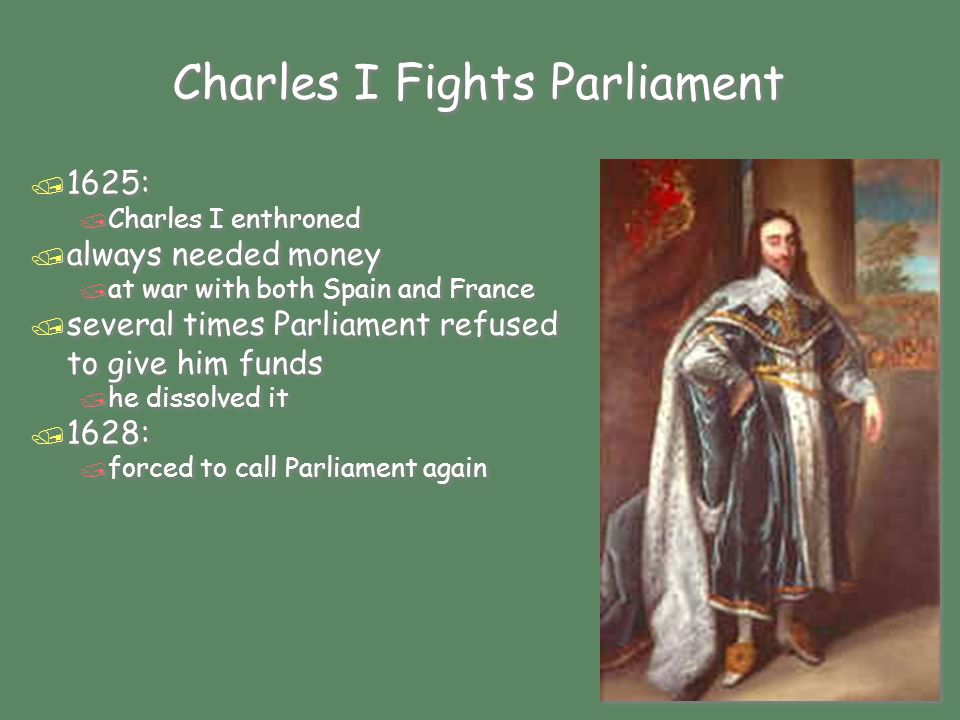 The Petition of Right / Parliament refused to grant the king any money until he signed the Petition of Right / the king agreed to four points: