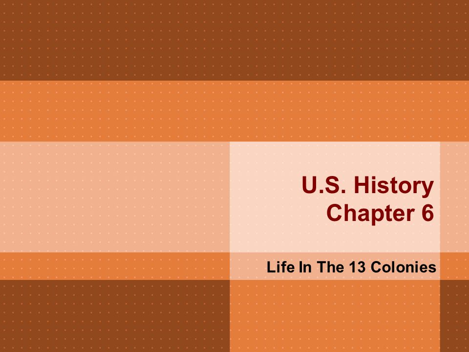 U.S. History Chapter 6 Life In The 13 Colonies