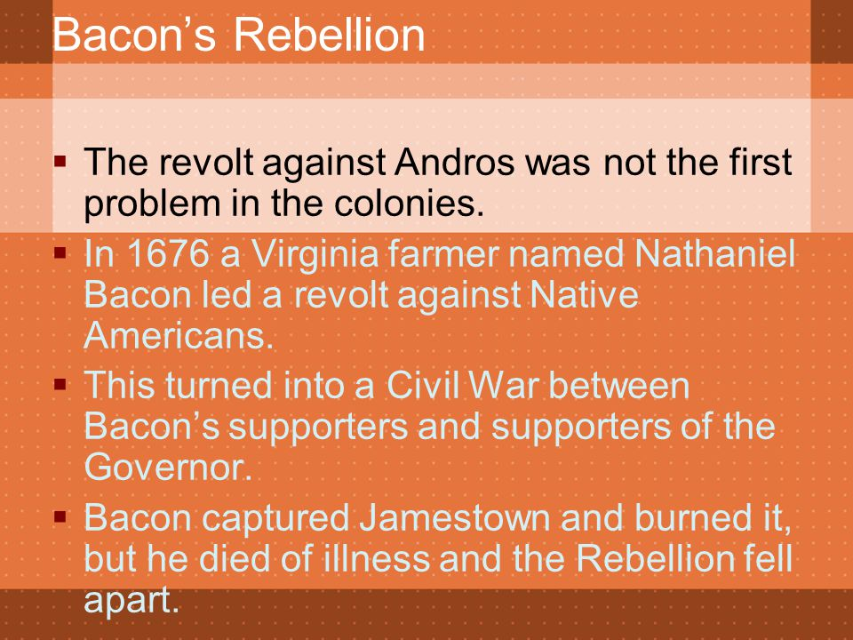 Bacon's Rebellion  The revolt against Andros was not the first problem in the colonies.