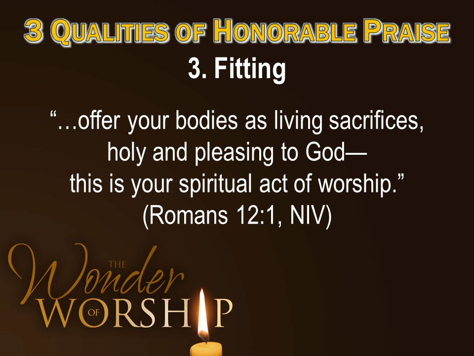 """3. Fitting """"…offer your bodies as living sacrifices, holy and pleasing to God— this is your spiritual act of worship."""" (Romans 12:1, NIV)"""