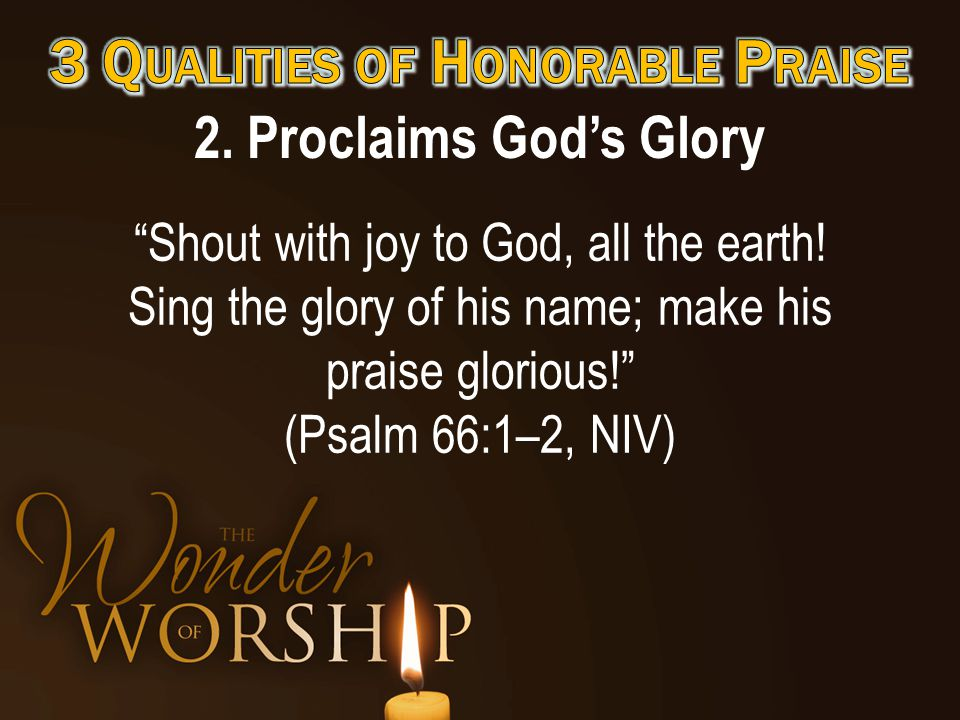 2. Proclaims God's Glory Shout with joy to God, all the earth.