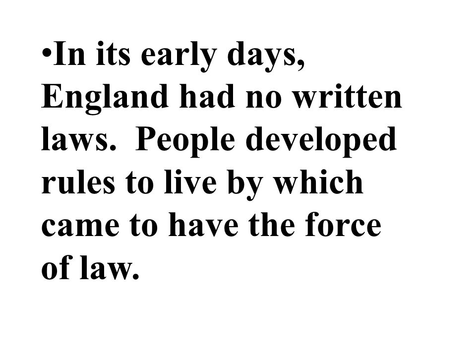 In its early days, England had no written laws.