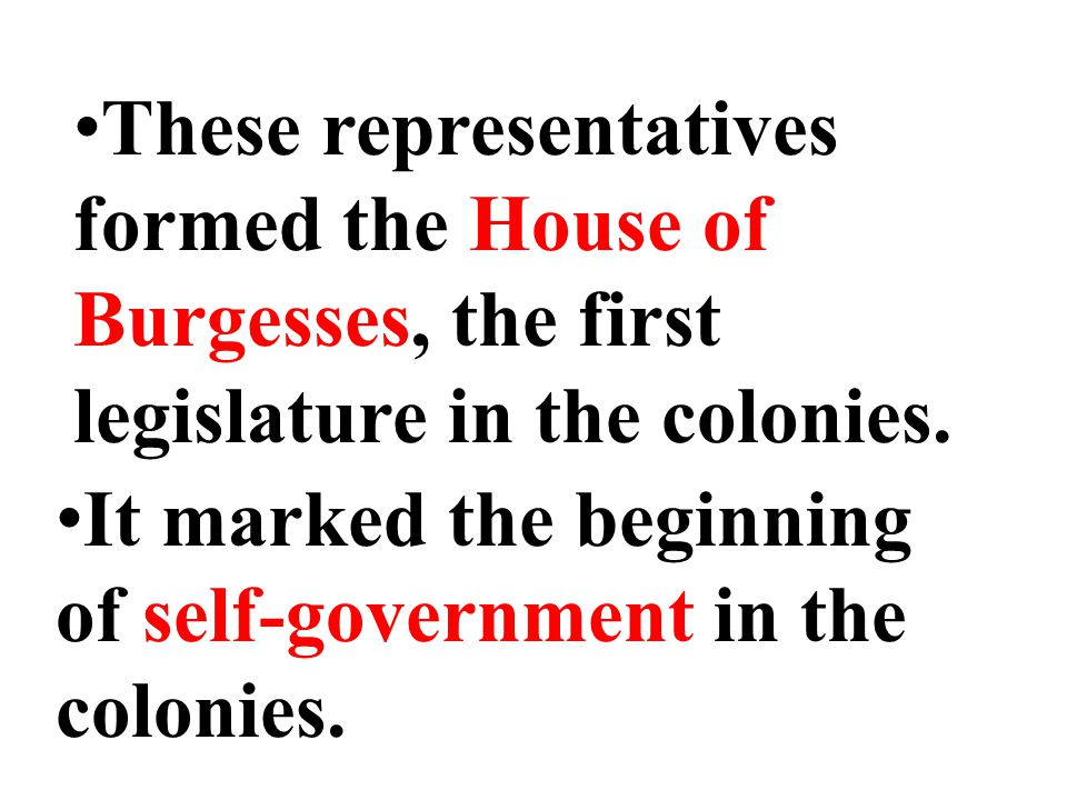 These representatives formed the House of Burgesses, the first legislature in the colonies.