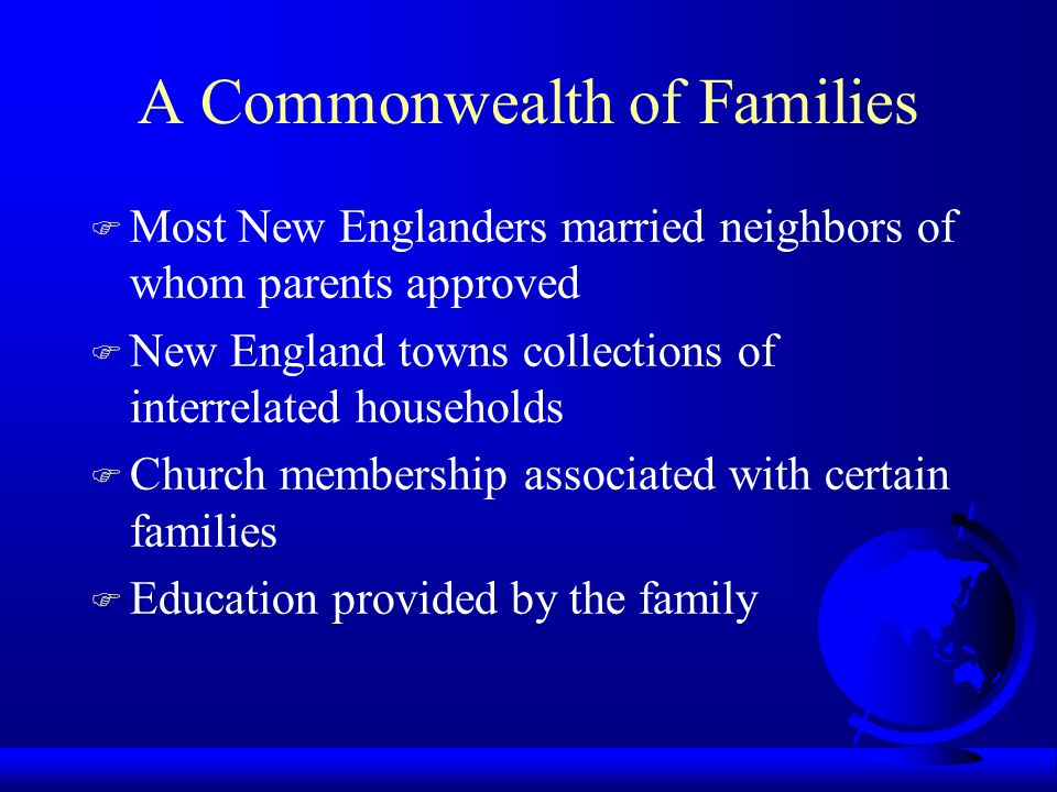 A Commonwealth of Families F Most New Englanders married neighbors of whom parents approved F New England towns collections of interrelated households