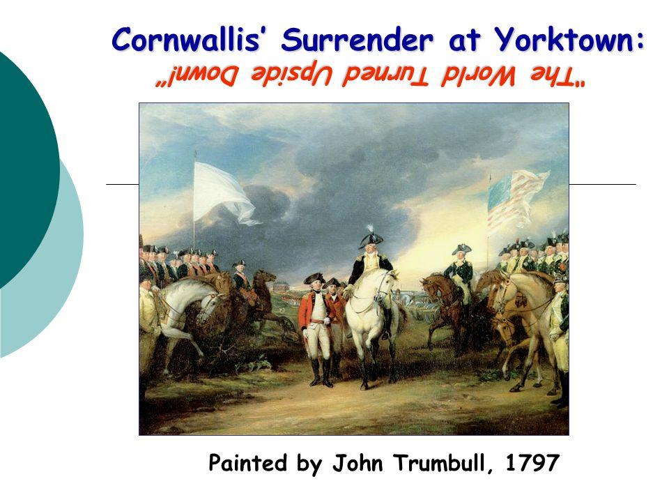 "Cornwallis' Surrender at Yorktown: Painted by John Trumbull, 1797 ""The World Turned Upside Down!"""
