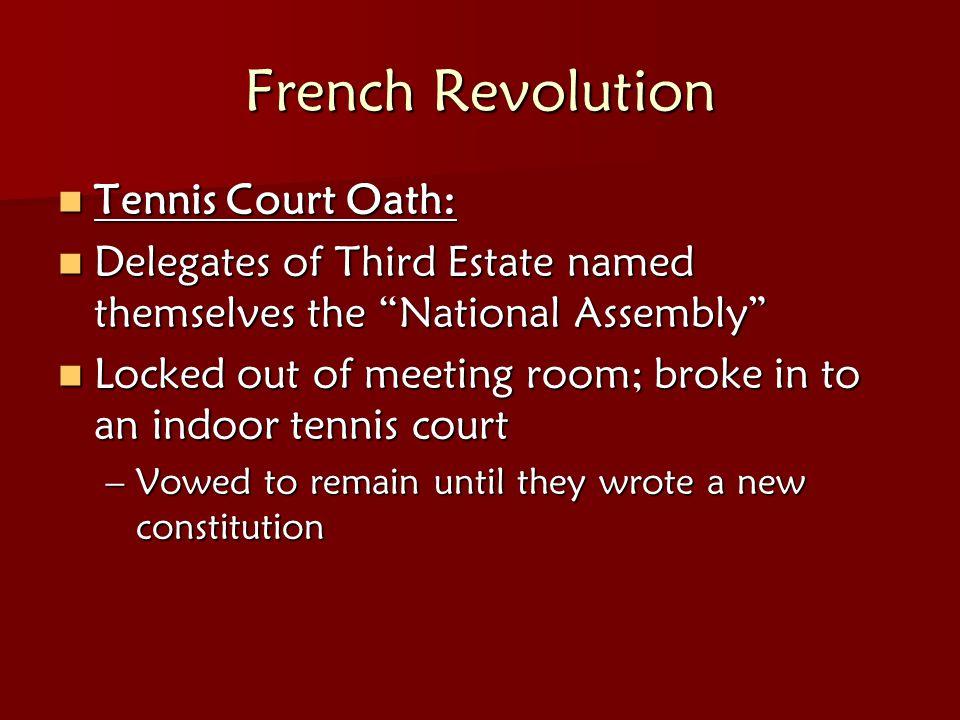 "French Revolution Tennis Court Oath: Tennis Court Oath: Delegates of Third Estate named themselves the ""National Assembly"" Delegates of Third Estate n"