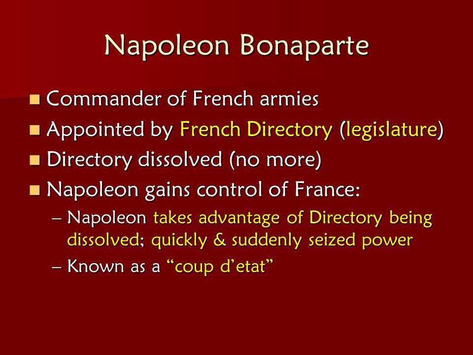 Napoleon Bonaparte Commander of French armies Commander of French armies Appointed by French Directory (legislature) Appointed by French Directory (le