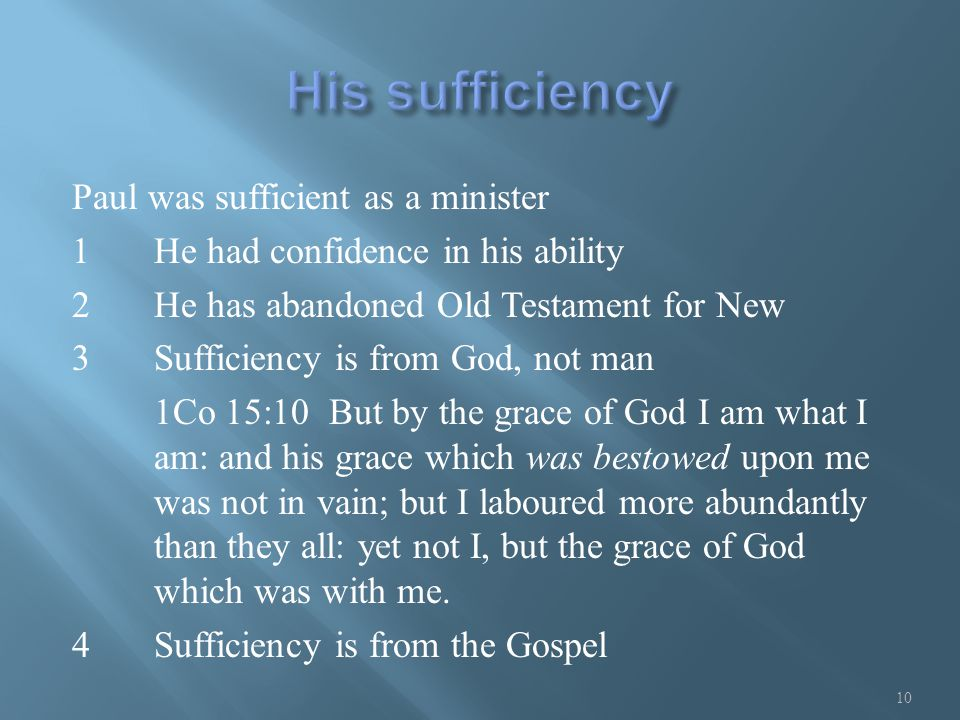 Paul was sufficient as a minister 1He had confidence in his ability 2He has abandoned Old Testament for New 3Sufficiency is from God, not man 1Co 15:1