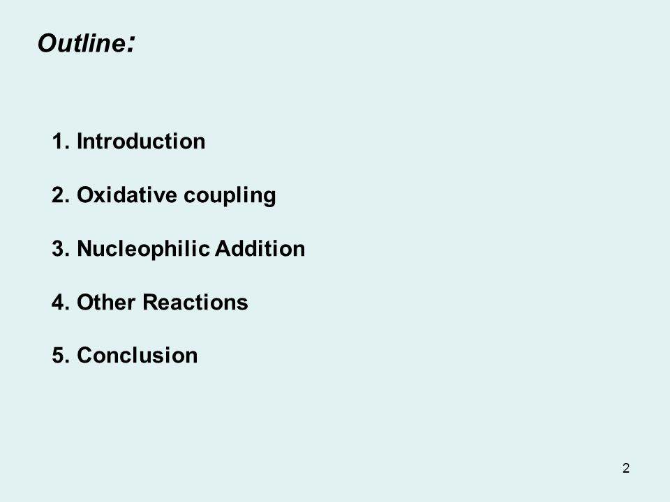 Outline : 1.Introduction 2.Oxidative coupling 3.Nucleophilic Addition 4.Other Reactions 5.Conclusion 2