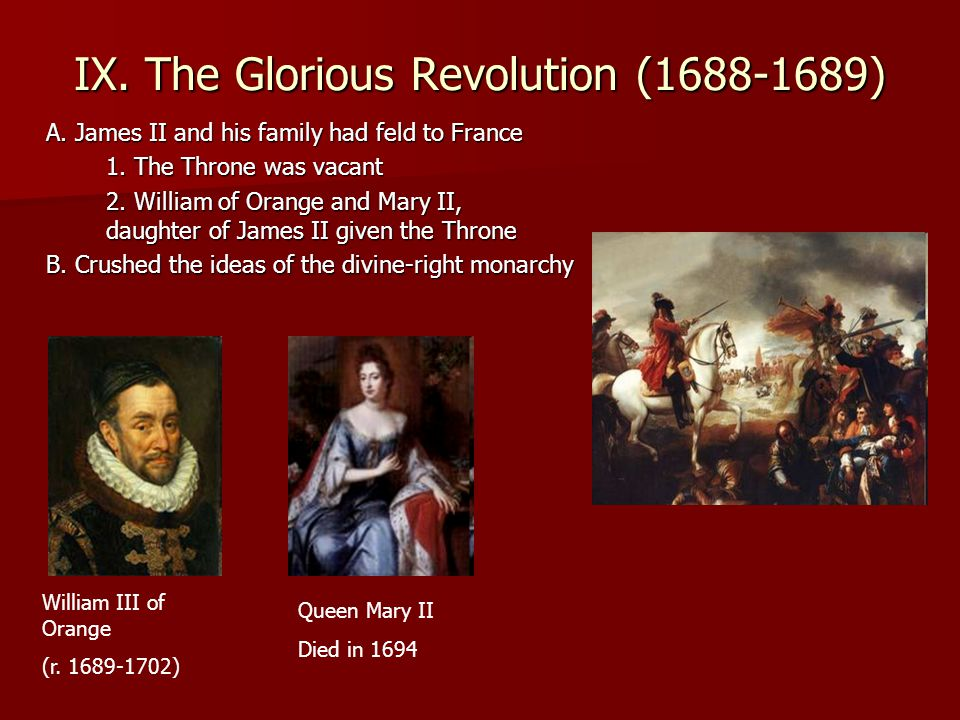 IX.The Glorious Revolution (1688-1689) A. James II and his family had feld to France 1.