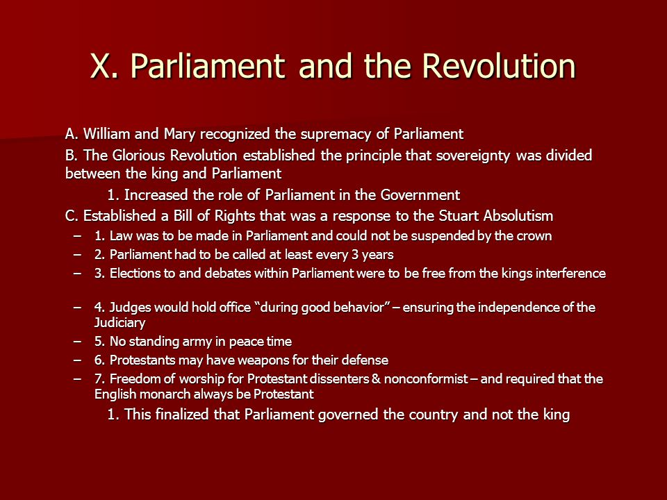 X.Parliament and the Revolution A. William and Mary recognized the supremacy of Parliament B.