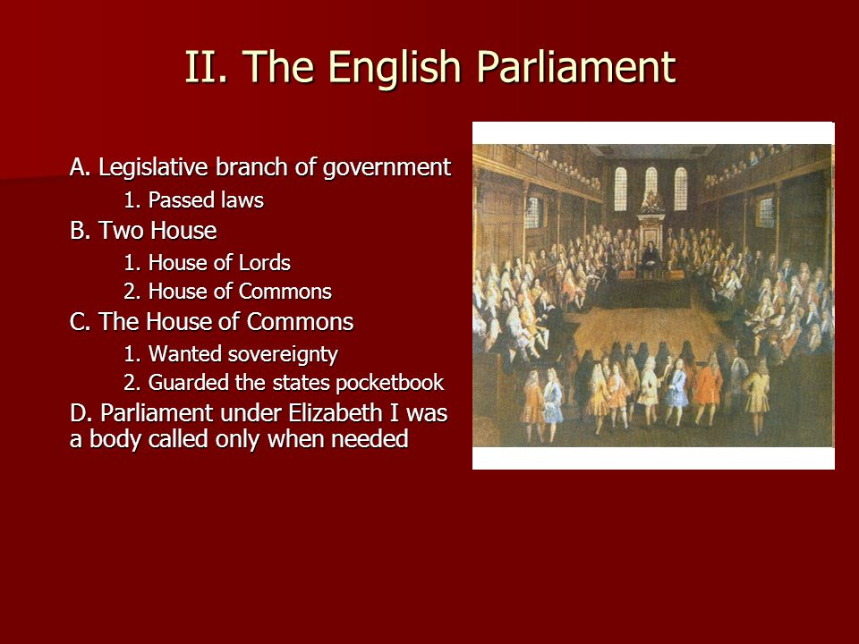 II.The English Parliament A. Legislative branch of government 1.