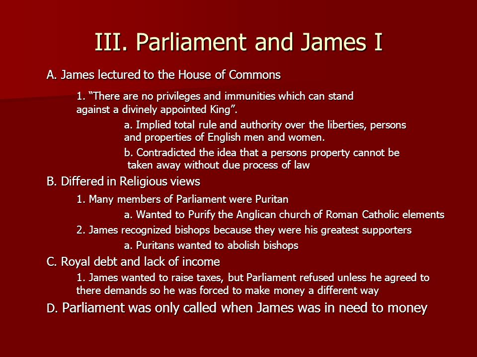 III.Parliament and James I A. James lectured to the House of Commons 1.