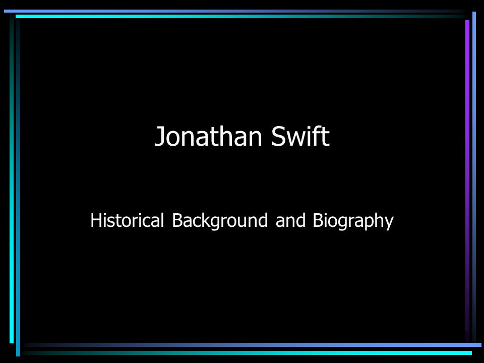 Jonathan Swift Historical Background and Biography